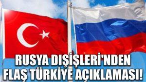 Rusya Dışişleri'nden flaş Türkiye açıklaması!