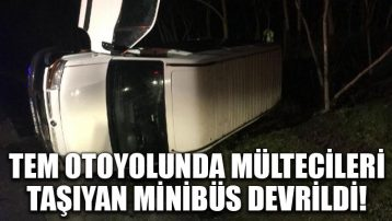 TEM'de mültecileri taşıyan minibüs devrildi!