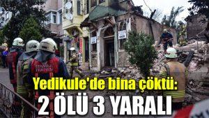 Yedikule'de bina çöktü: 2 ölü 3 yaralı
