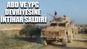 ABD ve terör örgütü YPG devriyesine intihar saldırı