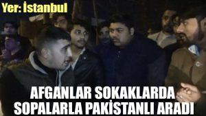 Burası İstanbul: Afganlar sokaklarda sopalarla Pakistanlı aradı