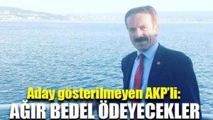 Aday gösterilmeyen AKP'li: Ağır bedel ödeyecekler