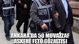 Ankara'da 50 muvazzaf askere FETÖ gözaltısı