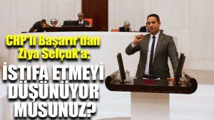 CHP'li Başarır'dan Ziya Selçuk'a: İstifa etmeyi düşünüyor musunuz?