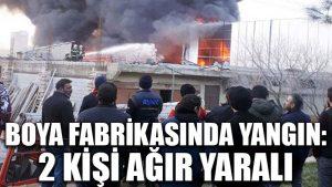 Boya fabrikasında yangın: 2 kişi ağır yaralı