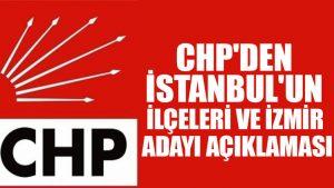 CHP'den İstanbul'un ilçeleri ve İzmir adayı açıklaması