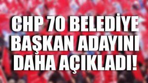 CHP 70 belediye başkan adayını daha açıkladı!