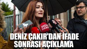 Deniz Çakır'dan ifade sonrası açıklama