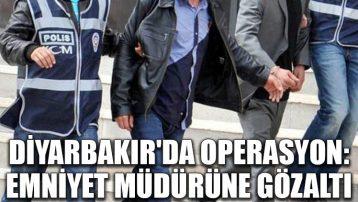 Diyarbakır'da operasyon: Emniyet müdürüne gözaltı