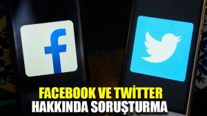 Facebook ve Twitter hakkında soruşturma