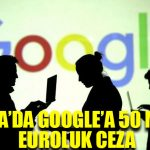 Fransa'da Google'a 50 milyon euroluk ceza