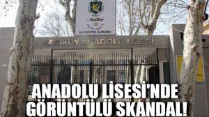 Anadolu Lisesi'nde görüntülü skandal!