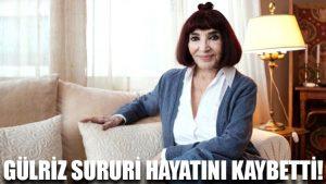 Gülriz Sururi hayatını kaybetti!