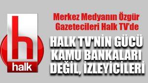 Halk TV'nin gücü kamu bankaları değil, izleyicileri