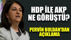 HDP ile AKP ne görüştü? Pervin Buldan'dan açıklama