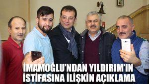 İmamoğlu'ndan Binali Yıldırım'ın istifasına ilişkin açıklama