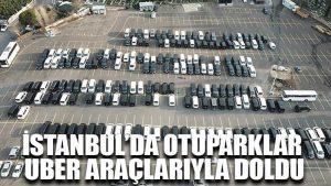 İstanbul'da otoparklar UBER araçlarıyla doldu