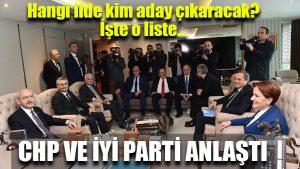 CHP ve İYİ Parti ittifakta anlaştı! Hangi ilde hangi parti aday çıkaracak?