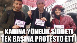 Kadına yönelik şiddeti tek başına protesto etti