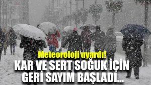 Meteoroloji uyardı! Kar ve sert soğuk için geri sayım başladı…