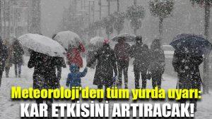 Meteoroloji'den tüm yurda uyarı: Kar etkisini artıracak!