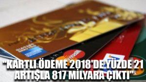 BKM: Kartlı ödeme 2018'de yüzde 21 artışla 817 milyara çıktı