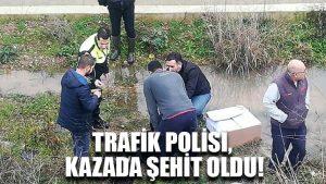 Trafik polisi, kazada şehit oldu!
