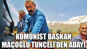 Komünist Başkan Maçoğlu, Tunceli'den aday!