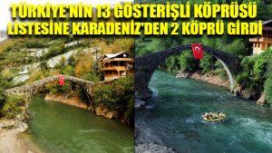 Türkiye'nin 13 gösterişli köprüsü listesine Karadeniz'den 2 köprü girdi