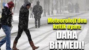 Meteoroloji'den kritik uyarı: Daha bitmedi!