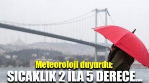 Meteoroloji duyurdu: Sıcaklık 2 ila 5 derece…