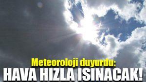 Meteoroloji duyurdu: Hava hızla ısınacak!