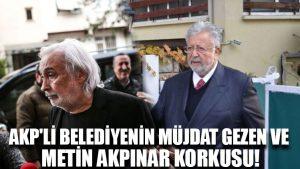 AKP'li belediyenin Müjdat Gezen ve Metin Akpınar korkusu!