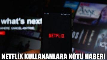 Netflix kullananlara kötü haber!