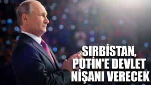 Sırbistan, Putin'e devlet nişanı verecek