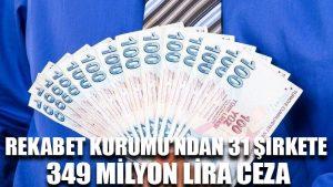 Rekabet Kurumu'ndan 31 şirkete 349 milyon lira ceza
