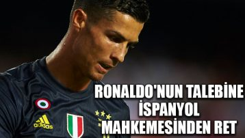 Ronaldo'nun talebine İspanyol mahkemesinden ret
