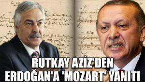 Rutkay Aziz'den Erdoğan'a 'Mozart' yanıtı