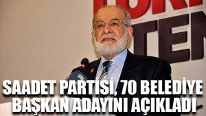 Saadet Partisi, 70 belediye başkan adayını açıkladı