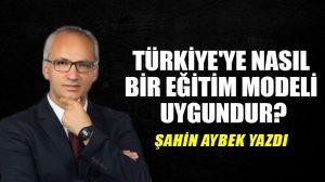 Türkiye'ye nasıl bir eğitim modeli uygundur?