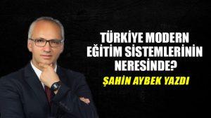 Türkiye modern eğitim sistemlerinin neresinde?