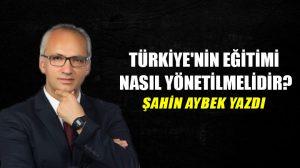 Türkiye'nin eğitimi nasıl yönetilmelidir?
