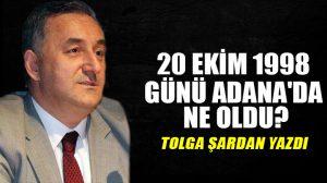 20 Ekim 1998 günü Adana'da ne oldu?