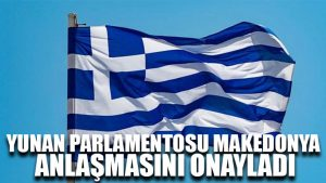 Yunan parlamentosu Makedonya anlaşmasını onayladı