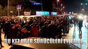 Bu kez Uber sürücüleri eylemde