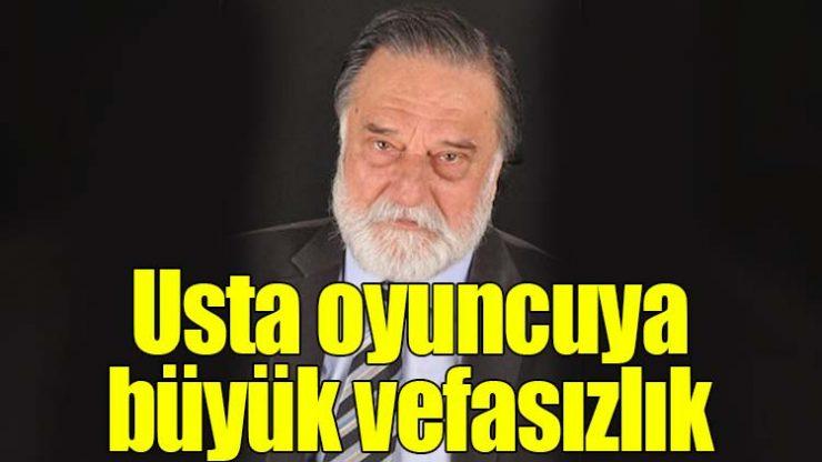 Usta oyuncu Erdoğan Sıcak'a büyük vefasızlık