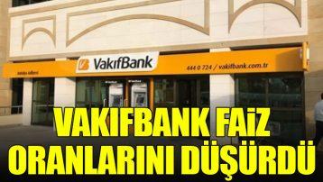 VakıfBank kredi faiz oranlarını düşürdü!