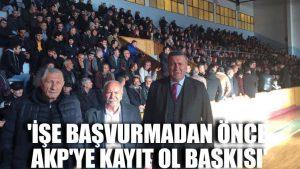 'İşe başvurmadan önce AKP'ye kayıt ol baskısı'