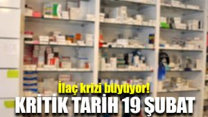 İlaç krizi büyüyor! Kritik tarih 19 Şubat